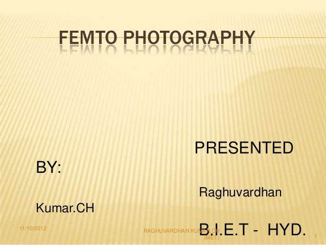 FEMTO PHOTOGRAPHY                                  PRESENTED      BY:                                    Raghuvardhan     ...