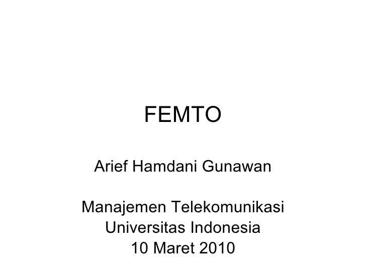 FEMTO Arief Hamdani Gunawan Manajemen Telekomunikasi Universitas Indonesia 10 Maret 2010