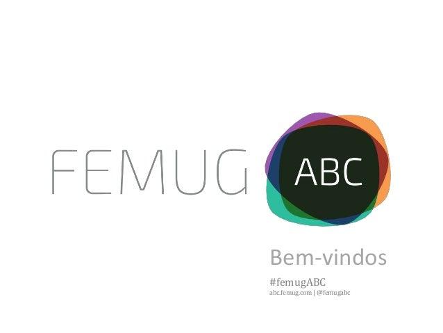 Bem-vindos #femugABC abc.femug.com | @femugabc
