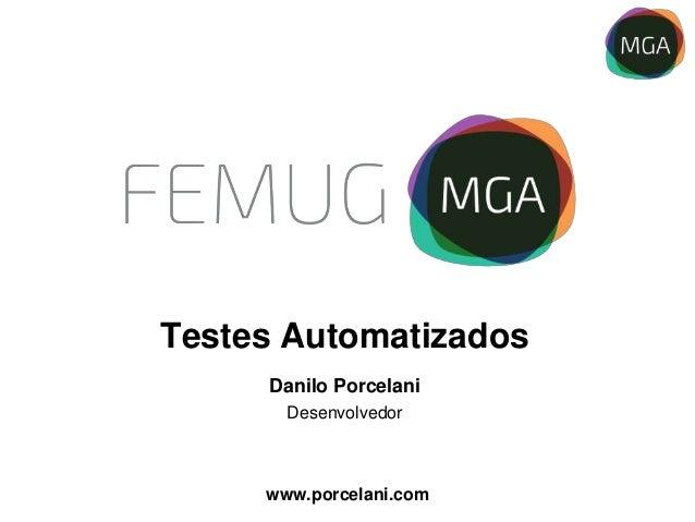 Globalcode – Open4educationGlobalcode – Open4education Testes Automatizados Danilo Porcelani Desenvolvedor www.porcelani.c...