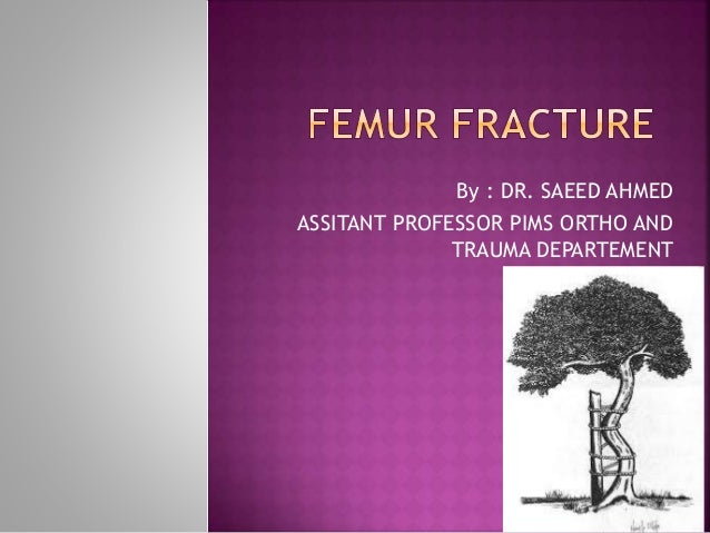 By : DR. SAEED AHMED ASSITANT PROFESSOR PIMS ORTHO AND TRAUMA DEPARTEMENT