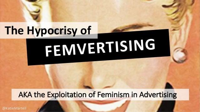 TheHypocrisyof AKAtheExploitationofFeminisminAdvertising @KatieMartell