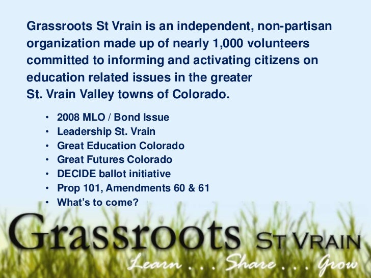 Grassroots St Vrain is an independent, non-partisan organization made up of nearly 1,000 volunteers committed to informing...
