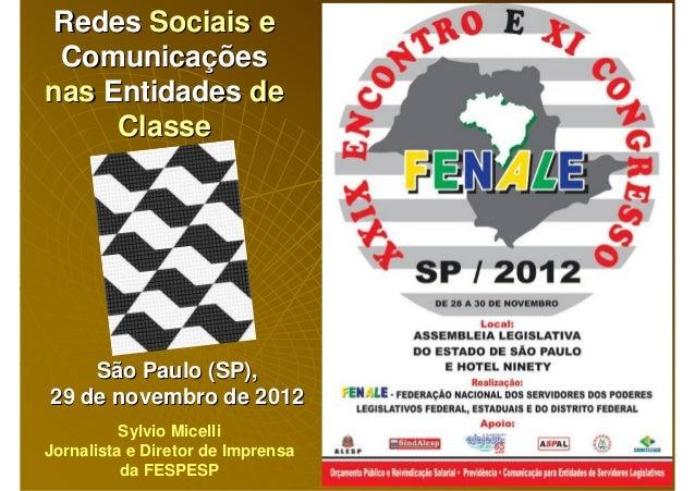 Redes Sociais e Comunicaçõesnas Entidades de     Classe    São Paulo (SP),29 de novembro de 2012          Sylvio MicelliJo...