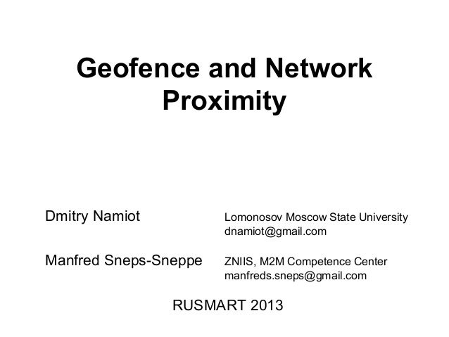 Geofence and Network Proximity Dmitry Namiot Lomonosov Moscow State University dnamiot@gmail.com Manfred Sneps-Sneppe ZNII...