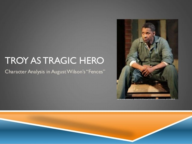 "character analysis of troy in fences by august wilson ""here is a man that you can open yourself up to and be filled to bursting,"" rose maxson says in august wilson's ""fences,"" recalling her reaction to meeting her future husband, troy."