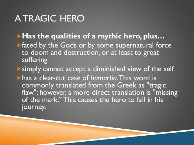 defining the tragic hero Hamartia is the ingredient that makes tragic heroes tragic when defining tragedy in poetics,  pdf downloads of all 768 litcharts literature guides, and of every new one we publish detailed quotes explanations with page numbers for every important quote on the site.