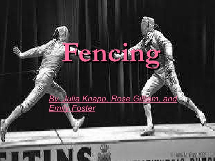 Fencing By. Julia Knapp, Rose Gilliam, and Emily Foster