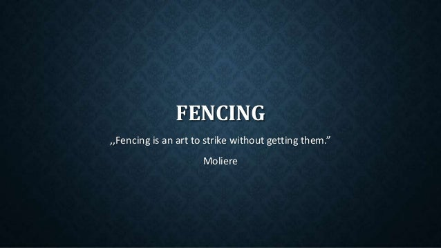 "FENCING ,,Fencing is an art to strike without getting them."" Moliere"