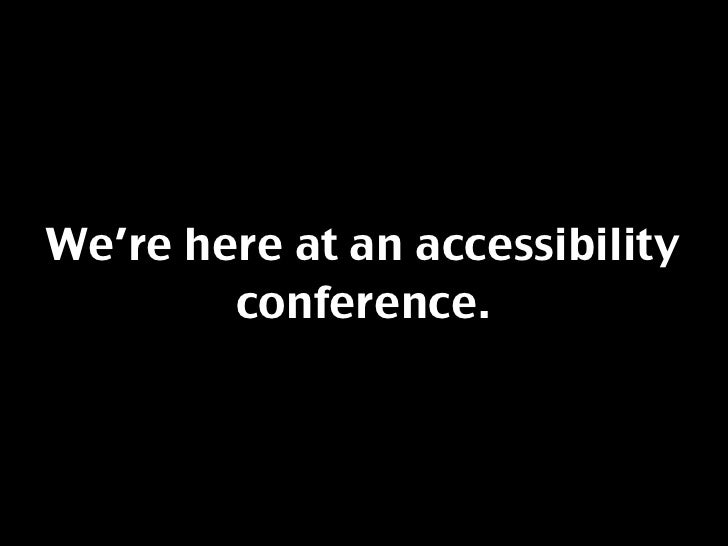We're here at an accessibility         conference.