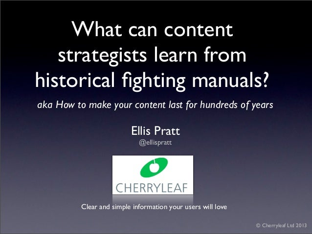 What can content   strategists learn fromhistorical fighting manuals?aka How to make your content last for hundreds of year...