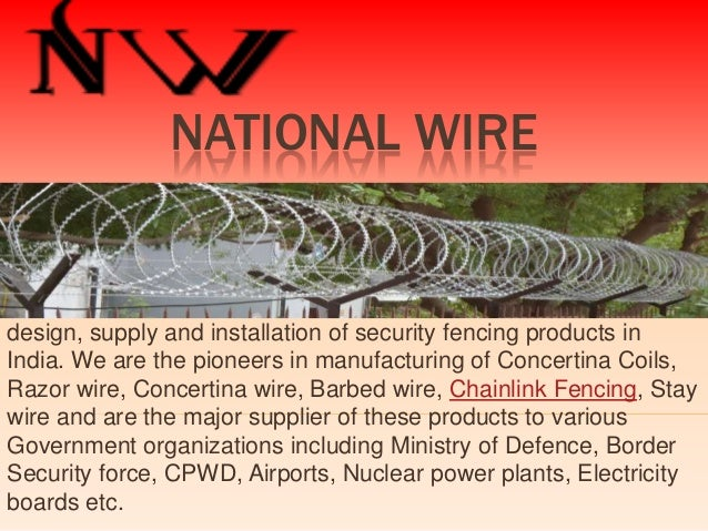 NATIONAL WIRE  NATIONAL WIRES is the leading manufacturer specializing in the design, supply and installation of security ...