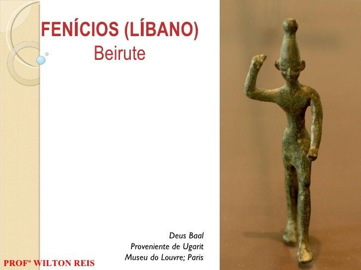 Deus Baal Proveniente de Ugarit Museu do Louvre; Paris FEN Í CIOS (L Í BANO) Beirute PROFº WILTON REIS