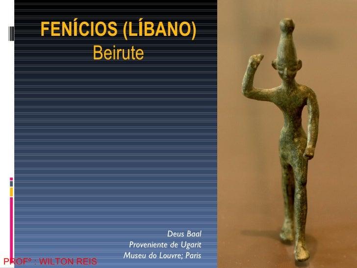 Deus Baal Proveniente de Ugarit Museu do Louvre; Paris FEN Í CIOS (L Í BANO) Beirute PROFº : WILTON REIS