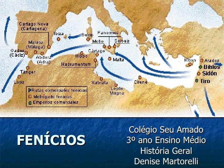 Colégio Seu AmadoFENÍCIOS   3º ano Ensino Médio               História Geral             Denise Martorelli