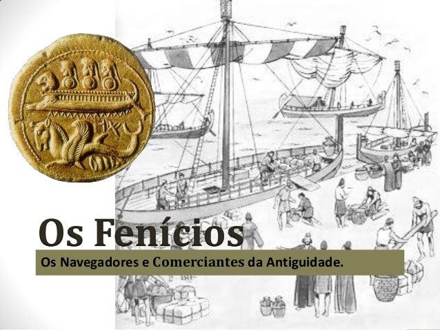 Os Fenícios Os Navegadores e Comerciantes da Antiguidade.