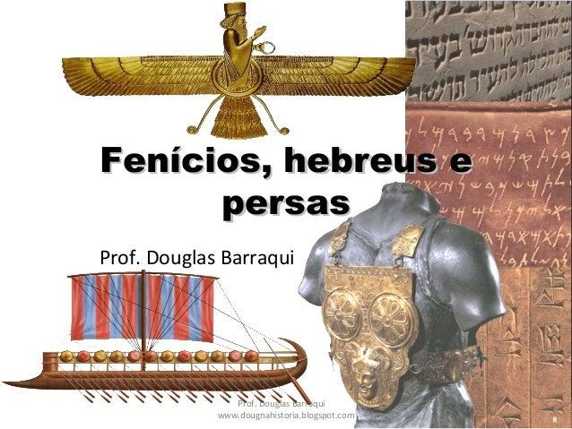 Prof. Douglas Barraqui Fenícios, hebreus eFenícios, hebreus e persaspersas Prof. Douglas Barraqui www.dougnahistoria.blogs...