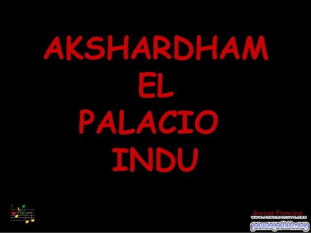 AKSHARDHAM EL PALACIO INDU Gracias Francisco