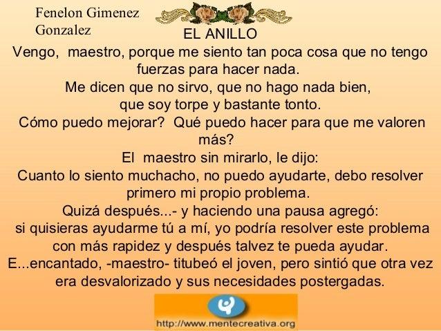 Fenelon Gimenez Gonzalez EL ANILLO Vengo, maestro, porque me siento tan poca cosa que no tengo fuerzas para hacer nada. Me...