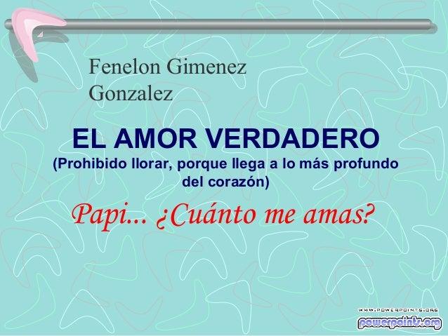 Fenelon Gimenez Gonzalez  EL AMOR VERDADERO (Prohibido llorar, porque llega a lo más profundo del corazón)  Papi... ¿Cuánt...