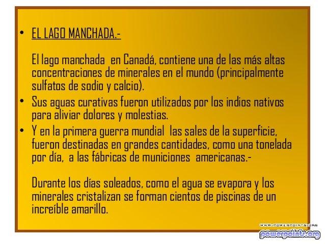 • EL LAGO MANCHADA.- El lago manchada en Canadá, contiene una de las más altas concentraciones de minerales en el mundo (p...