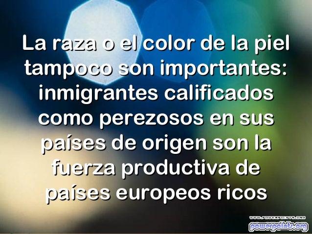 La raza o el color de la pieltampoco son importantes:  inmigrantes calificados  como perezosos en sus  países de origen so...