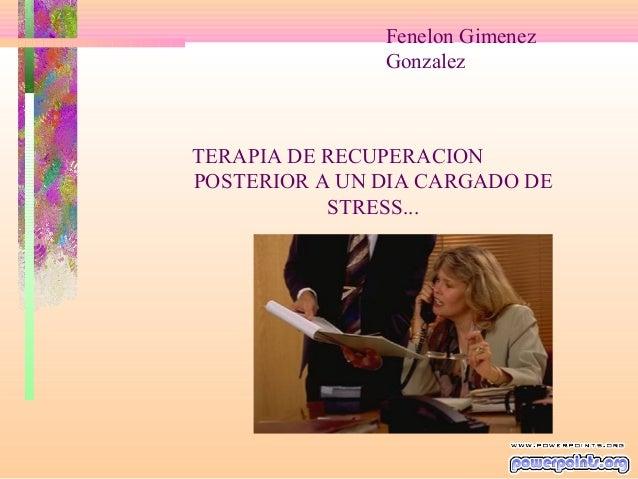 TERAPIA DE RECUPERACIONPOSTERIOR A UN DIA CARGADO DESTRESS...Fenelon GimenezGonzalez