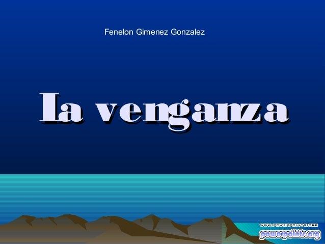 La venganzaLa venganza Fenelon Gimenez Gonzalez