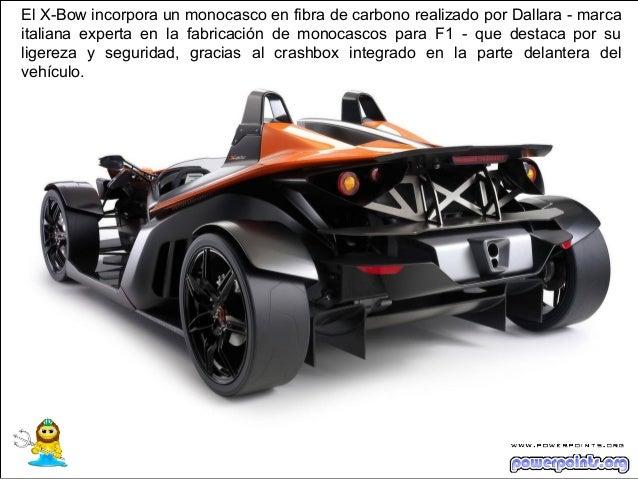 El X-Bow incorpora un monocasco en fibra de carbono realizado por Dallara - marcaitaliana experta en la fabricación de mon...