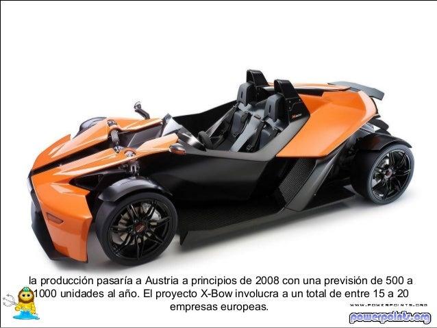 la producción pasaría a Austria a principios de 2008 con una previsión de 500 a 1000 unidades al año. El proyecto X-Bow in...