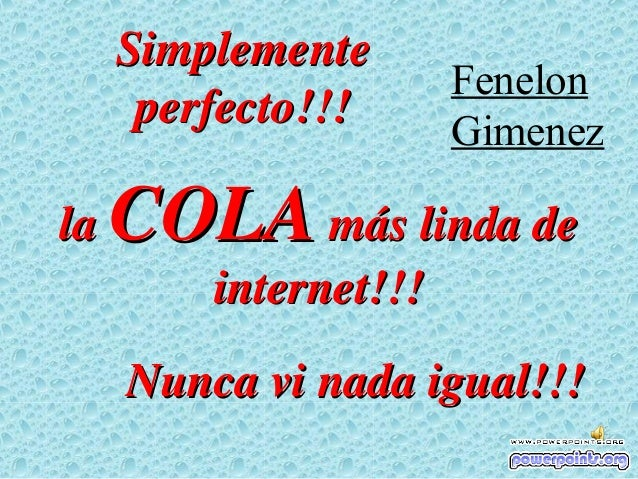 Simplemente                       Fenelon      perfecto!!!      Gimenezla   COLA más linda de         internet!!!     Nunc...
