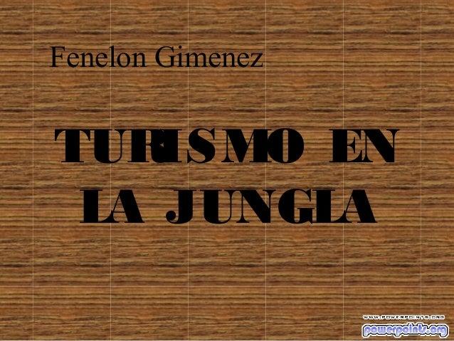 Fenelon GimenezTUR ISMO EN LA JUNGLA