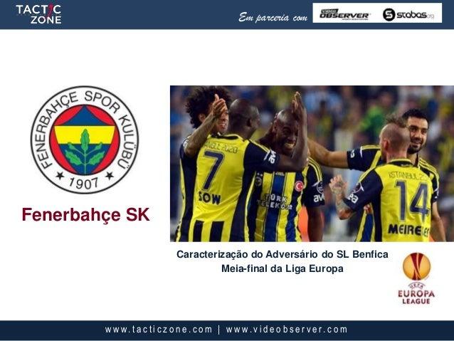 Fenerbahçe SKEm parceria comw w w. t a c t i c z o n e . c o m | w w w. v i d e o b s e r v e r. c o mCaracterização do Ad...