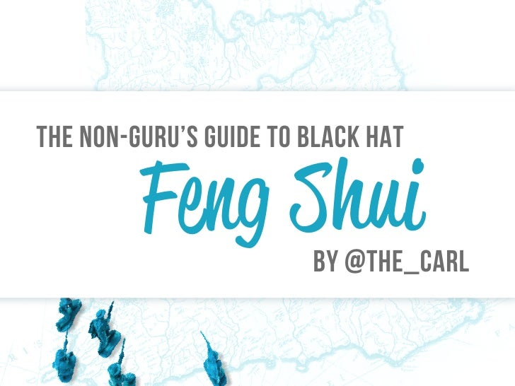The non-guru's guide to black hat         Feng Shui      By @the_carl