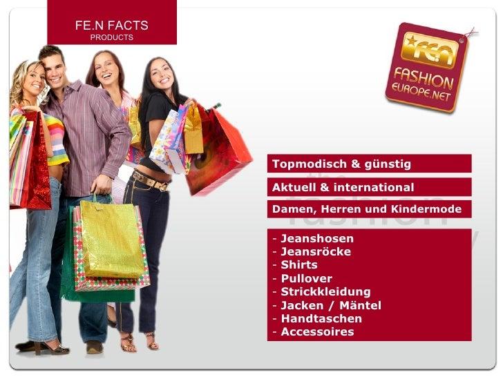 FE.N FACTS PRODUCTS Topmodisch & günstig Damen, Herren und Kindermode <ul><li>Jeanshosen </li></ul><ul><li>Jeansröcke </li...