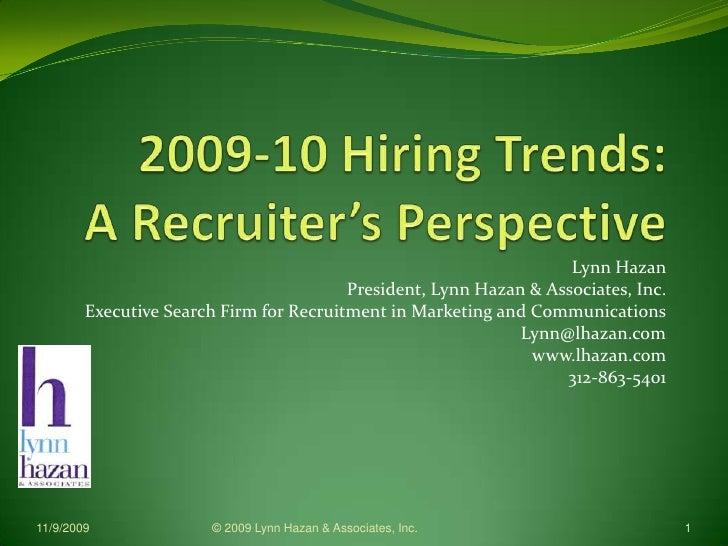 2009-10 Hiring Trends:A Recruiter's Perspective<br />Lynn Hazan<br />President, Lynn Hazan & Associates, Inc.<br />Executi...
