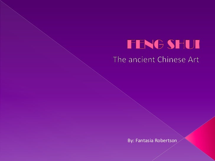 FENG SHUI<br />The ancient Chinese Art<br />By: Fantasia Robertson<br />