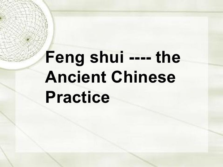 Feng shui ---- the Ancient Chinese Practice