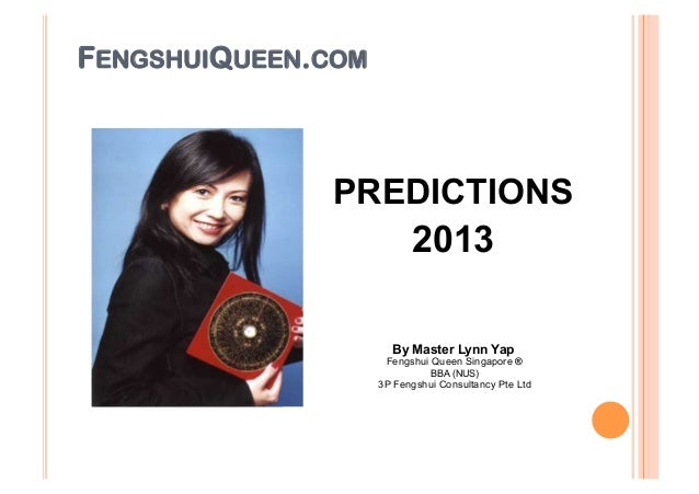 FENGSHUIQUEEN.COM                 PREDICTIONS                      2013                             By Master Lynn Yap  ...