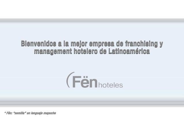 """Bienvenidos a la mejor empresa de franchising y management hotelero de Latinoamérica  * Fën: """"semilla"""" en lenguaje mapuche"""