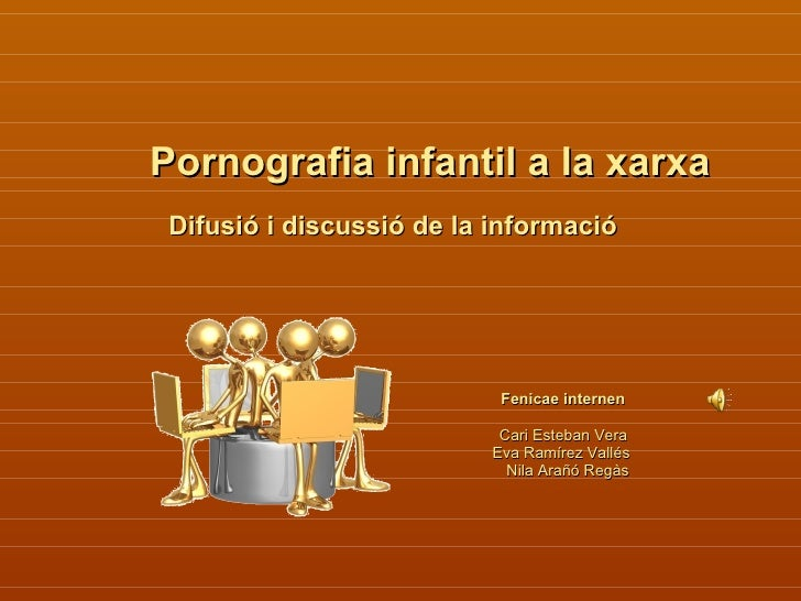 Pornografia infantil a la xarxa Difusió i discussió de la informació   Fenicae internen Cari Esteban Vera Eva Ramírez Vall...