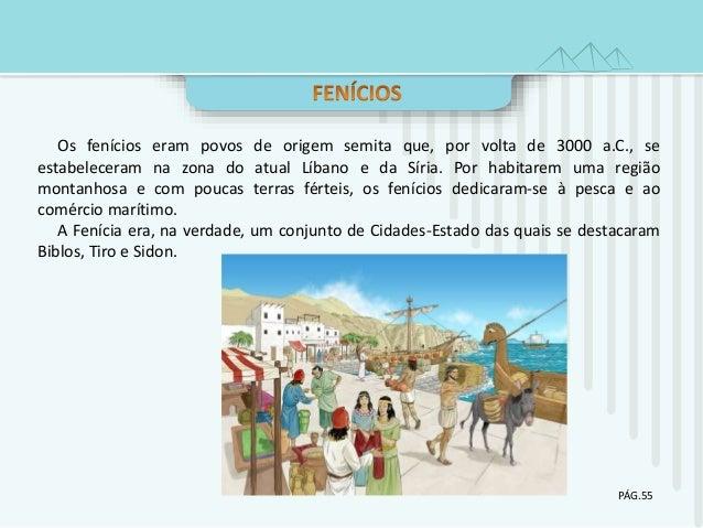 Os fen�cios eram povos de origem semita que, por volta de 3000 a.C., se estabeleceram na zona do atual L�bano e da S�ria. ...