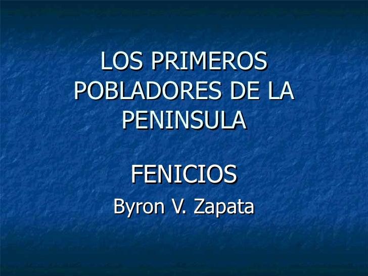 LOS PRIMEROS POBLADORES DE LA PENINSULA FENICIOS Byron V. Zapata