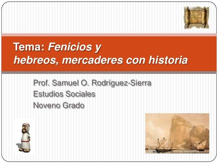 Tema: Fenicios y hebreos, mercaderes con historia    Prof. Samuel O. Rodríguez-Sierra    Estudios Sociales    Noveno Grado