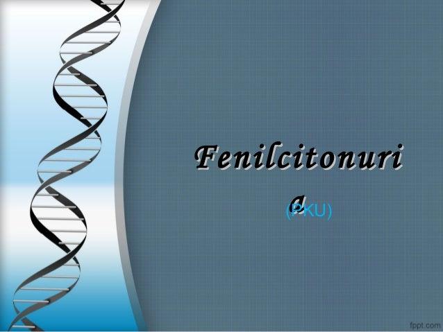 FenilcitonuriFenilcitonuriaa(PKU)