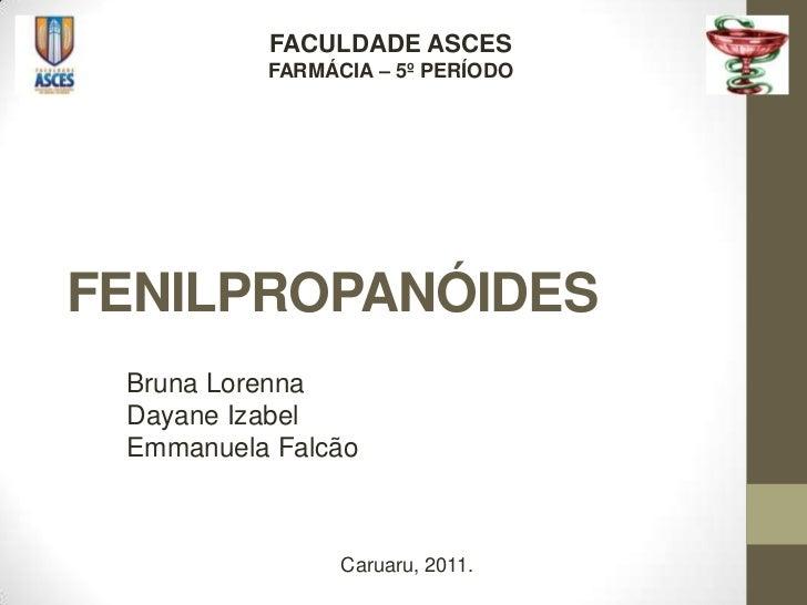 FACULDADE ASCES          FARMÁCIA – 5º PERÍODOFENILPROPANÓIDES Bruna Lorenna Dayane Izabel Emmanuela Falcão               ...