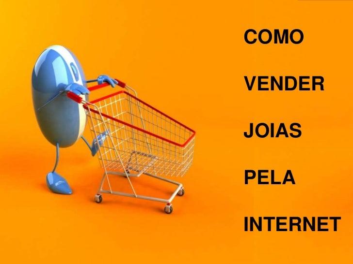 1<br />COMO<br />VENDER JOIAS PELA INTERNET<br />