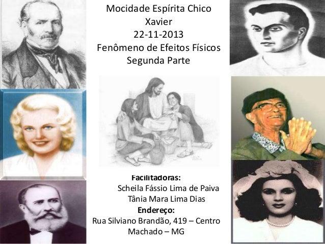 Mocidade Espírita Chico Xavier 22-11-2013 Fenômeno de Efeitos Físicos Segunda Parte  Facilitadoras: Scheila Fássio Lima de...