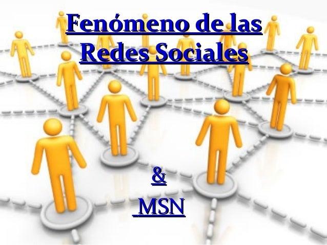 Fenómeno de lasFenómeno de las Redes SocialesRedes Sociales && MSNMSN