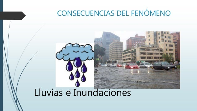 CONSECUENCIAS DEL FENÓMENO Lluvias e Inundaciones